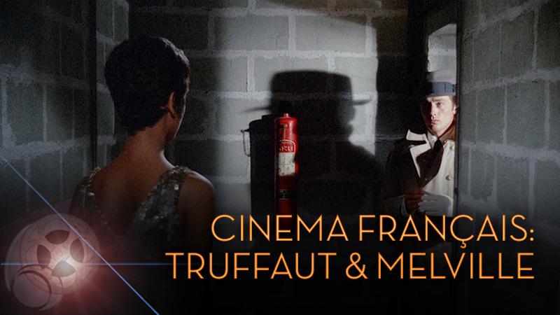 CINEMA FRANÇAIS: TRUFFAUT & MELVILLE