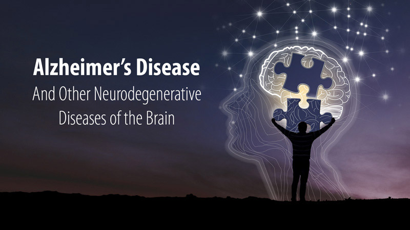 Alzheimer's Disease and Other Neurodegenerative Diseases of the Brain