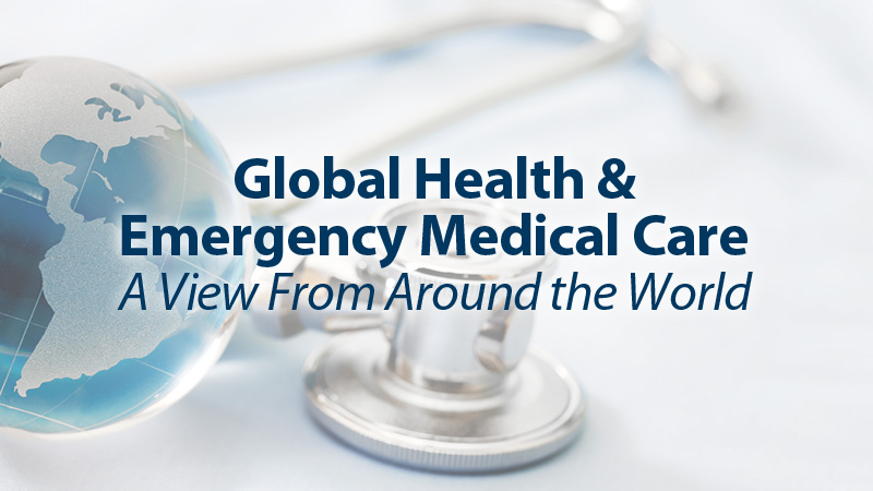 Global Health and Emergency Medical Care: A View From Around the World