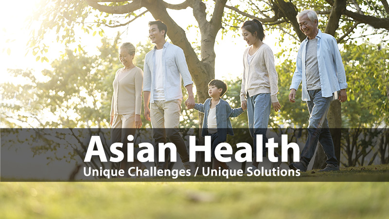 Asian Health: Unique Challenges / Unique Solutions