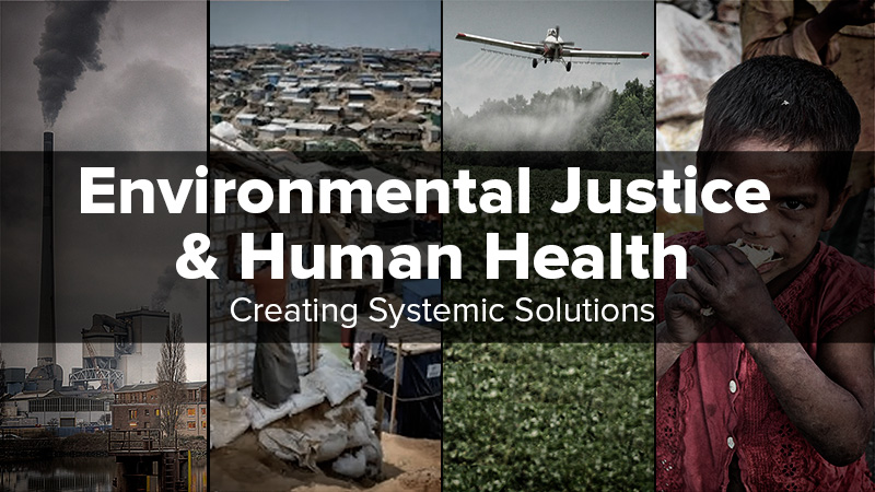 Environmental Justice and Human Health: Creating Systemic Solutions