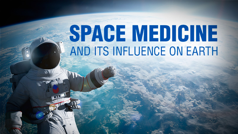 Space Medicine and Its Influence on Earth