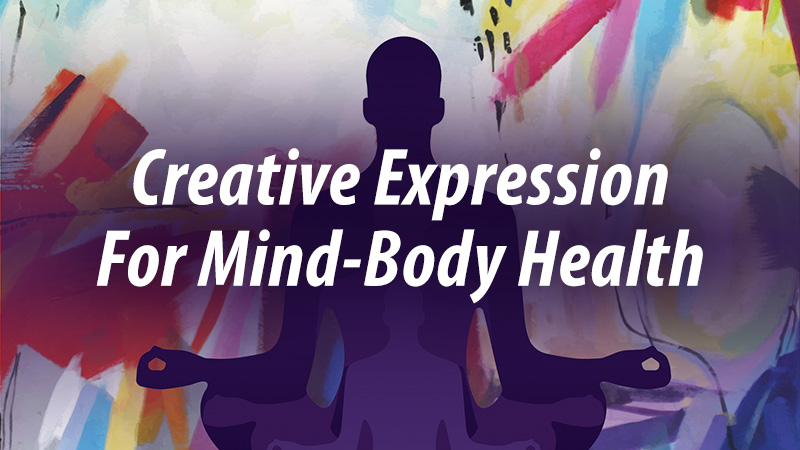 Creative Expression For Mind-Body Health