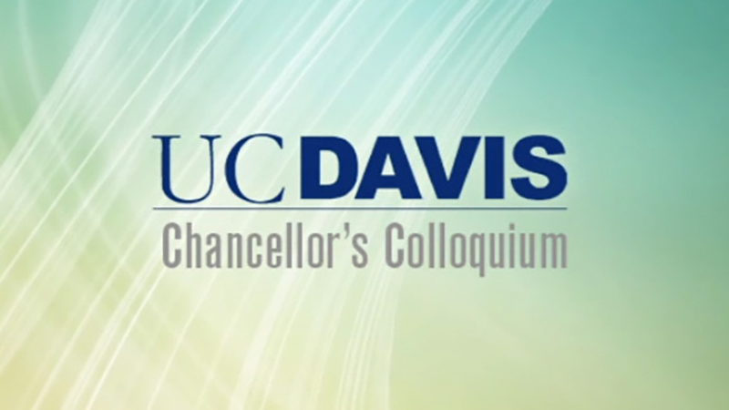 UC Davis Chancellor's Colloquium Distinguished Speaker Series