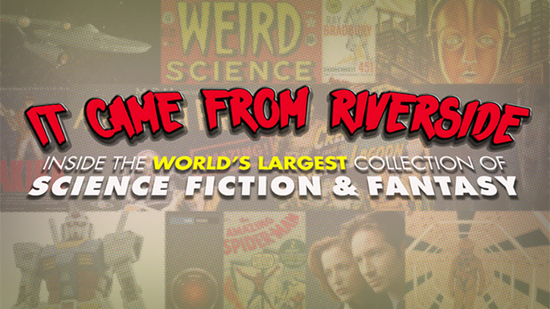 It Came from Riverside: Inside the World's Largest Collection of Science Fiction and Fantasy