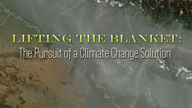 Lifting the Blanket: The Pursuit of a Climate Change Solution - UCTV Prime