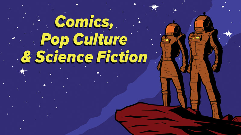 Comics, Pop Culture, and Science Fiction