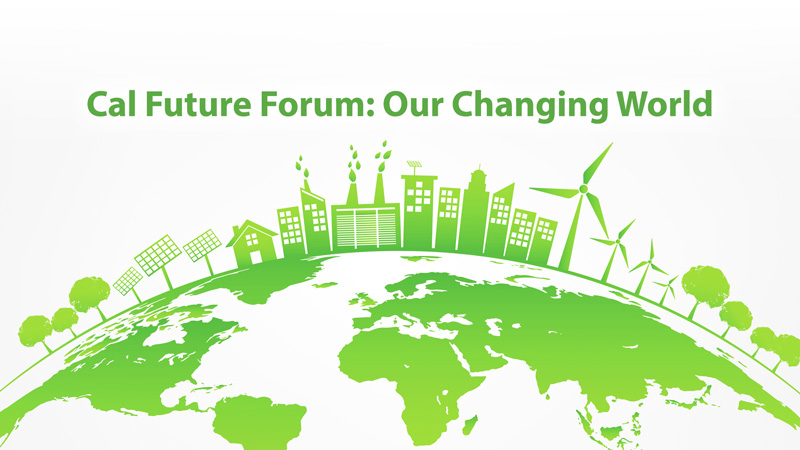 Cal Future Forum: Our Changing World
