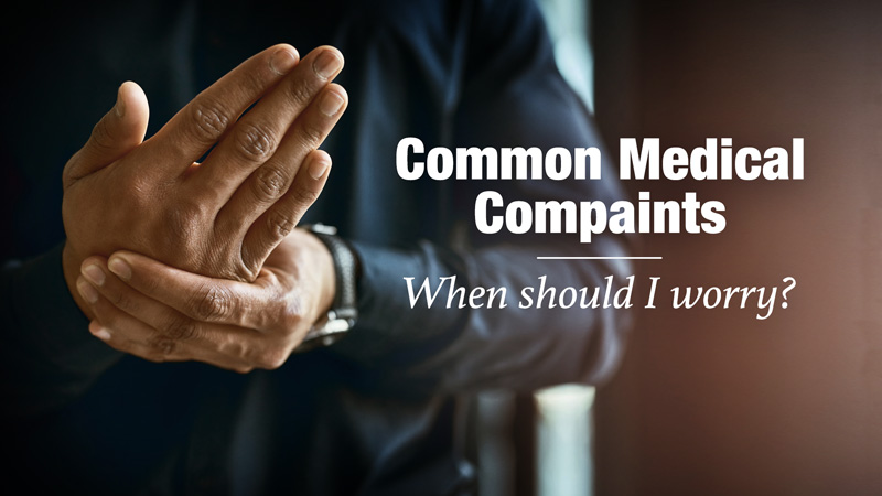 Common Medical Complaints: When Should I Worry?