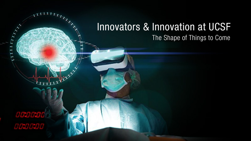 Innovators and Innovation at UCSF: The Shape of Things to Come