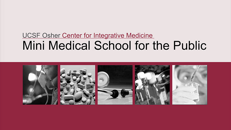 UCSF Osher Center for Integrative Medicine presents Mini Medical School for the Public