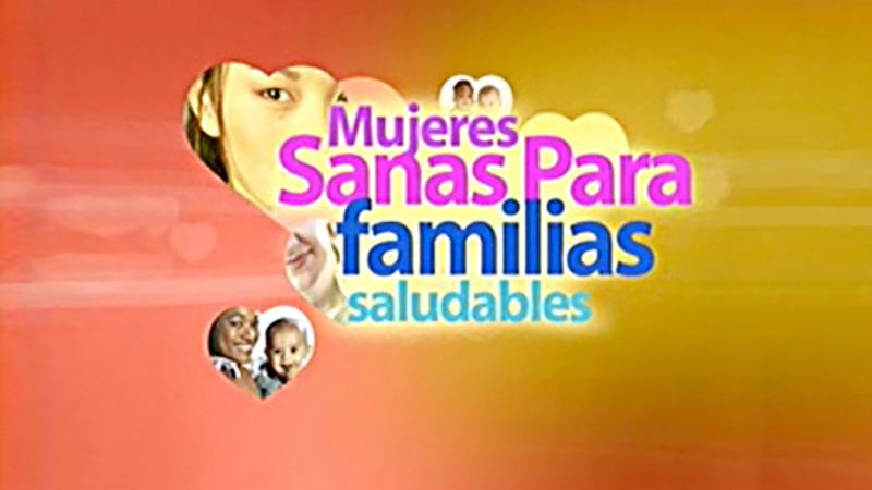 Mujeres Sanas Para Familias Saludables / Healthy Women Healthy Families