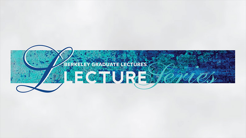 UC Berkeley Graduate Council Lectures