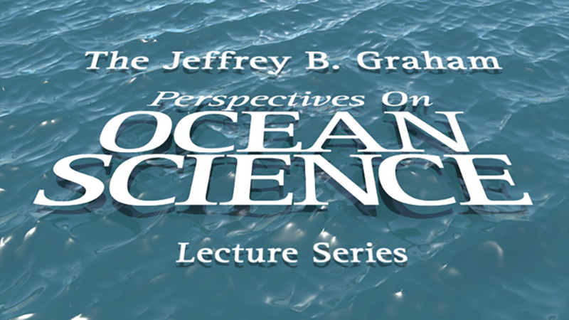 Jeffrey B Graham Perspectives On Ocean Science Lecture Series