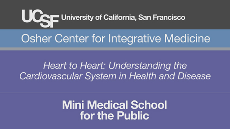 Heart to Heart: Understanding the Cardiovascular System in Health and Disease -- Mini Medical School for the Public Presented by UCSF Osher Center for Integrative Medicine