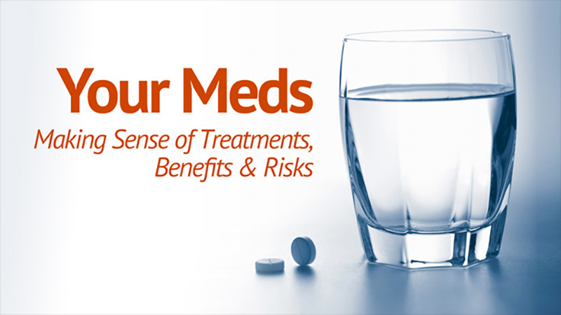 Your Medications: Making Sense of Treatments, Benefits and Risks