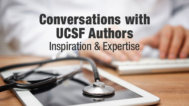 Conversations with UCSF Authors: Inspiration and Expertise