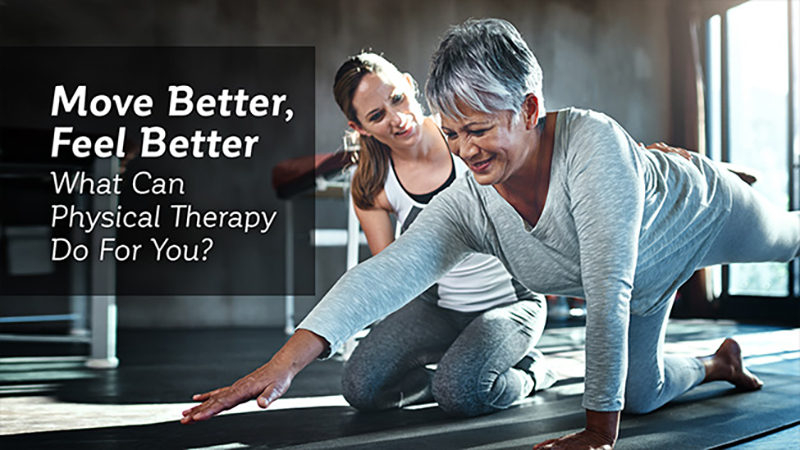 Move Better, Feel Better: What Can Physical Therapy Do For You?
